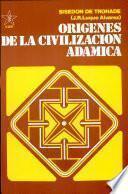 Origenes de la civilizacion Adamica/ Adamic Origins of Civilization