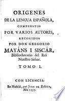 Orígenes de la Lengua Española compuestos por varios autores recogidos por Mayans