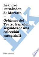 Orígenes del Teatro Español, seguidos de una colección escogida II