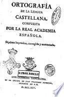 Ortografia de la lengua castellana, compuesta por la Real Academia Espanola