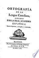 Ortografia de la lengua castellana compuesta por la Real Academia Española