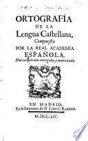 Ortografia de la lengua Castellana compuesta por la real academia espanola. Nueva ed. vorr. y aumentada