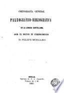 Ortografía general paleográfico-bibliográfica de la lengua castellana