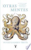 Otras mentes. El pulpo, el mar y los orígenes profundos de la consciencia