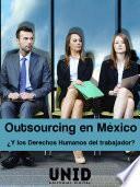 Outsourcing ¿Y los Derechos Humanos del trabajador?