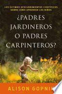 ¿Padres jardineros o padres carpinteros?