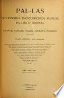 Pal-las, diccionario enciclopédico manual en cinco idiomas español, francés, inglés, alemán é italiano, 165,000 artículos--4,000 grabados ...