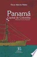 Panamá. Capital de Colombia. Historias de una propuesta