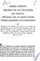 Papel curioso. Regimen de los Franceses en España. Detallado por un oficial recien llegado de Madrid, á sus compañeros
