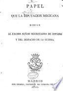 Papel que la Diputación Megicana dirige al Excmo. Señor Secretario de Estado y del Despacho de la Guerra