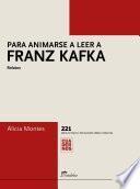 Para animarse a leer a Franz Kafka