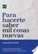 PARA HACERTE SABER MIL COSAS NUEVAS. CIUDAD REAL 1939