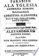 Parabien a la Yglesia catholica romana en la conuersion de Christina Alexandra, reyna de Sueçia, por Francisco dela Carrera