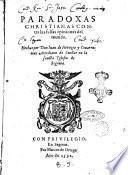 Paradoxas christianas contra las falsas opiniones del mundo. Hechas por don Iuan de Horozco y Couarruuias ..