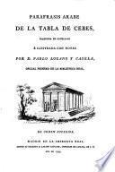 Parafrasis Arabe de la tabla de Cebes, traducida en Castellano e illustrada con notas por Pablo Lozanoy Casela