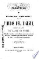 Paratitla ó esposicion compendiosa de los títulos del Digesto, escrita en latin