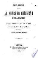 Parte general que da al supremo gobierno de la nacion respecto de la defensa de la plaza de Zaragoza el C. general Jesus Gonzalez Ortega