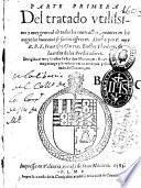 Parte primera del tratado vtilissimo y muy general de todos los contractos, quantos en los negocios humanos se suelen offrecer