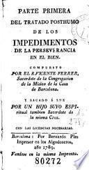 Parte primera [-- segunda] del Tratado posthumo de los impedimentos de la perseverancia en el bien