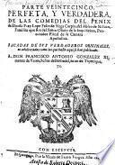 Parte veintecinco, perfeta, y verdadera, de las comedias del Fenix de Espana Frey Lope Felix de Vega Carpio, del Abito de San Iuan (etc.)