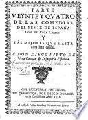 Parte veynte y quatro de las comedias del Fenix de Espana Lope de Vega Carpio, Y las mejores que hasta aora han salido