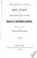 ... Partes oficiales y documentos relativos á la guerra de la independencia argentina