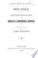 Partes oficiales y documentos relativos á la guerra de la independencia argentina
