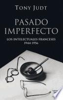 Pasado imperfecto. Los intelectuales franceses: 1944-1956