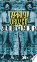 Pascual Orozco, ¿Héroe y traidor?