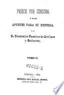 Paseos por Cordoba o sean apuntes para su historia por D. Teodomiro Ramirez de Arellano y Gutierrez