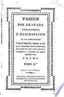 Paseos por Granada y sus contornos, o descripcion de sus antiguedades y monumentos dados à luz por ... J. de E. por los años de 1764 y ahora nuevamente reimpresos e ilustrados con algunas pequeñas notas p[or] D[on]J[ulian] M[aria]P[erez].