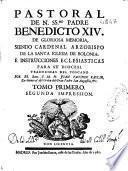 Pastoral de N. SSmo. Padre Benedicto XIV, de gloriosa memoria, siendo Cardenal Arzobispo de la Santa Iglesia de Bolonia; é instrucciones ecclesiasticas para su diocesi [sic]