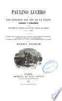 Paulino Lucero ó Los gauchos del Río de la Plata cantando y combatiendo, etc