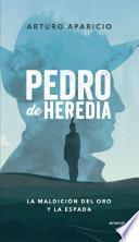Pedro de Heredia. La maldición del oro y la espada