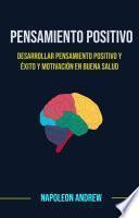 Pensamiento Positivo: Desarrollar Pensamiento Positivo Y Éxito Y Motivación En Buena Salud