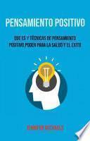 Pensamiento Positivo: Que Es Y Técnicas De Pensamiento Positivo. Poder Para La Salud Y El Exito.