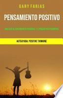 Pensamiento Positivo: Una Guía Al Crecimiento Personal Y A Pensar Positivamente