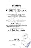 Pensamientos de un creyente católico, ó, Consideraciones filosóficas, morales y religiosas sobre el materialismo moderno, el alma de las bestias, la frenología, el suicidio, el duelo y el magnetismo animal