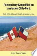 Percepción y Geopolítica en la relación Chile-Perú: desde el Acta de Ejecución hasta la demanda en La Haya