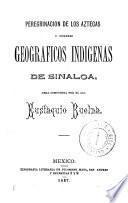 Peregrinación de los Aztecas y Nombres geográficos indígenas de Sinaloa