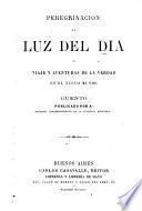 Peregrinación de Luz del Dia, ó Viaje y aventuras de la verdad en el Nuevo Mundo. Cuento publicado por A** [i.e. Juan Bautista Alberdi], miembro correspondiente de la Academia Española