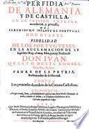 Perfida de Alemania y de Castilla, en la prisión ... del Infante de Portugal Don Duarte... fidelidad de los portugueses en la aclamación de Don Juan IV... contra los pretensos derechos de la corona castellana... responderé a lo que... escrivió D. Nicolás Fernández de Castro