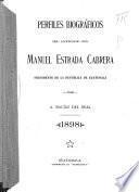 Perfiles biográficos del licenciado don Manuel Estrada Cabrera, Presidente de la República de Guatemala