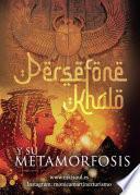 Persefone Khalo y su metamorfosis