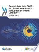 Perspectivas de la OCDE en Ciencia, Tecnología e Innovación 2016 (Extractos) América Latina