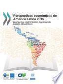 Perspectivas económicas de América Latina 2015 Educación, competencias e innovación para el desarrollo