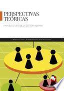 Perspectivas teóricas para el estudio de la gestión humana
