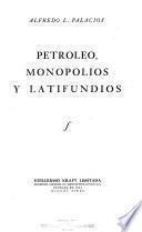 Petróleo, monopolios y latifundios