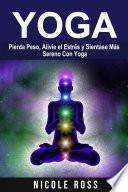 Pierda Peso, Alivie el Estrés y Sientase Más Sereno Con Yoga