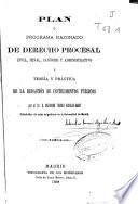 Plan o programa razonado de derecho procesal civil, penal, canónico y administrativo y teoría y práctica de la redacción de instrumentos públicos